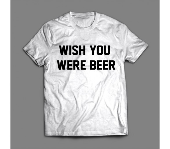 Tricou bărbați Wish You Were Beer